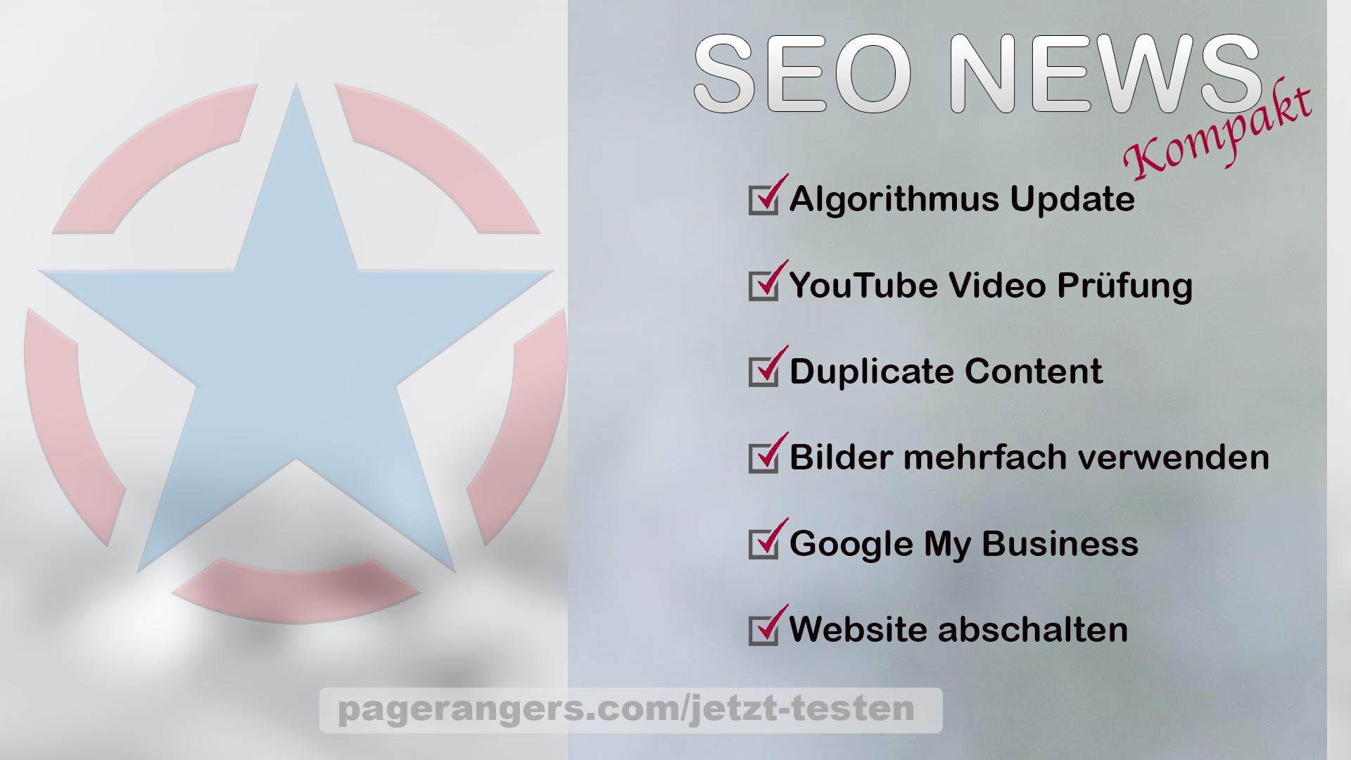 Algorithmus Update, YouTube Video Prüfung, Duplicate Content, Bilder mehrfach verwenden, Google My Business, Website abschalten