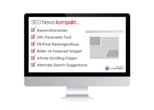 Keywordvarianten URL-Parameter-Tool FB-Pixel Rankingeinfluss Bilder im Featured Snippet Infinite Scrolling Folgen Alternate Search Suggestions