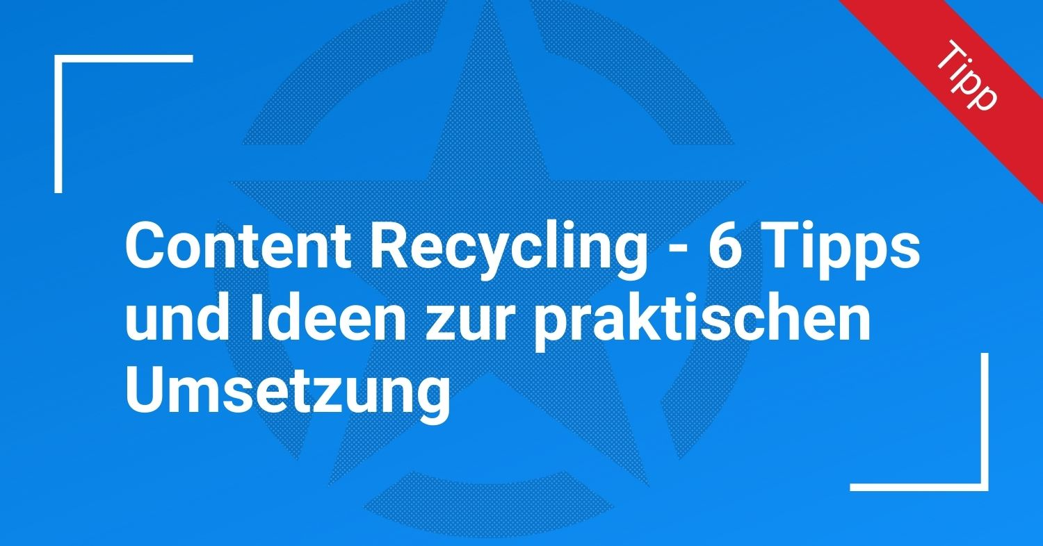 Content Recycling - Tipps & Tricks